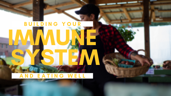 Your Immune System and Eating Well!